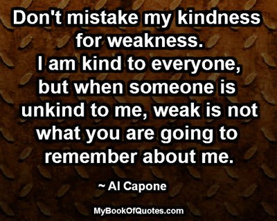 Dont-mistake-my-kindness-for-weakness