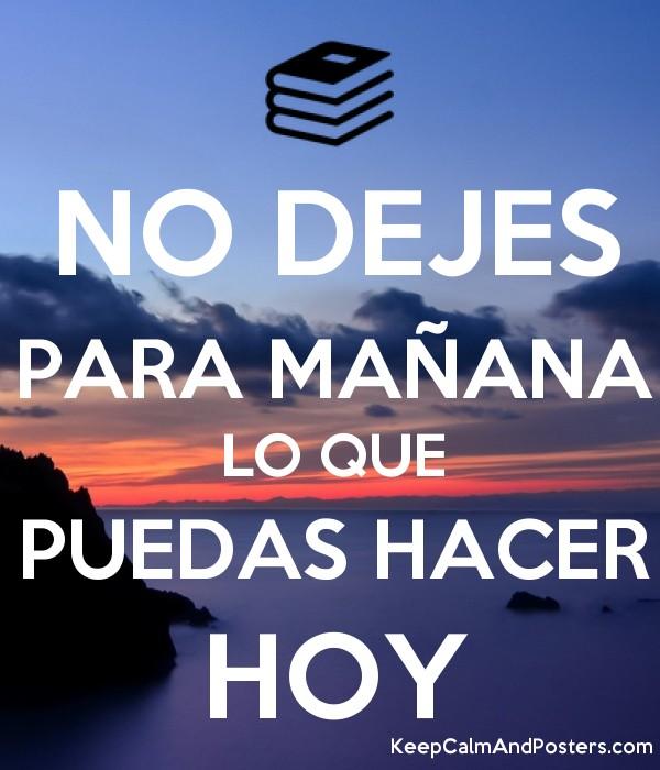 // aveces la gente se hace el chivo loco. 5612226_no_dejes_para_maana_lo_que_puedas_hacer_hoy