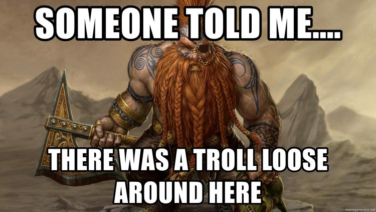 someone-told-me-there-was-a-troll-loose-around-here